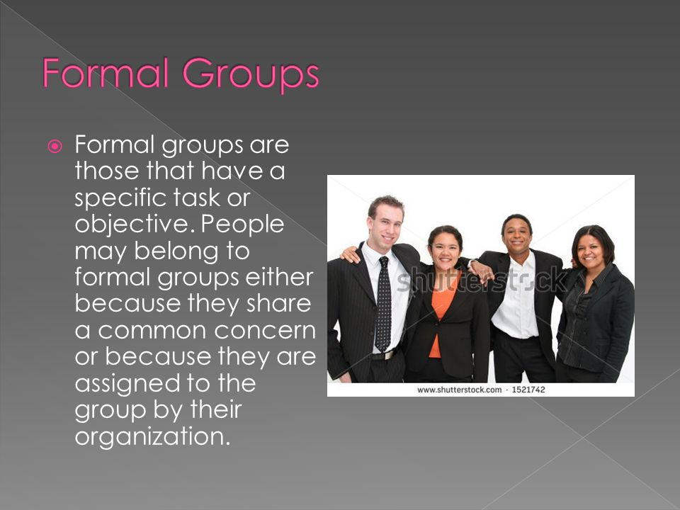  Formal groups are those that have a specific task or objective.