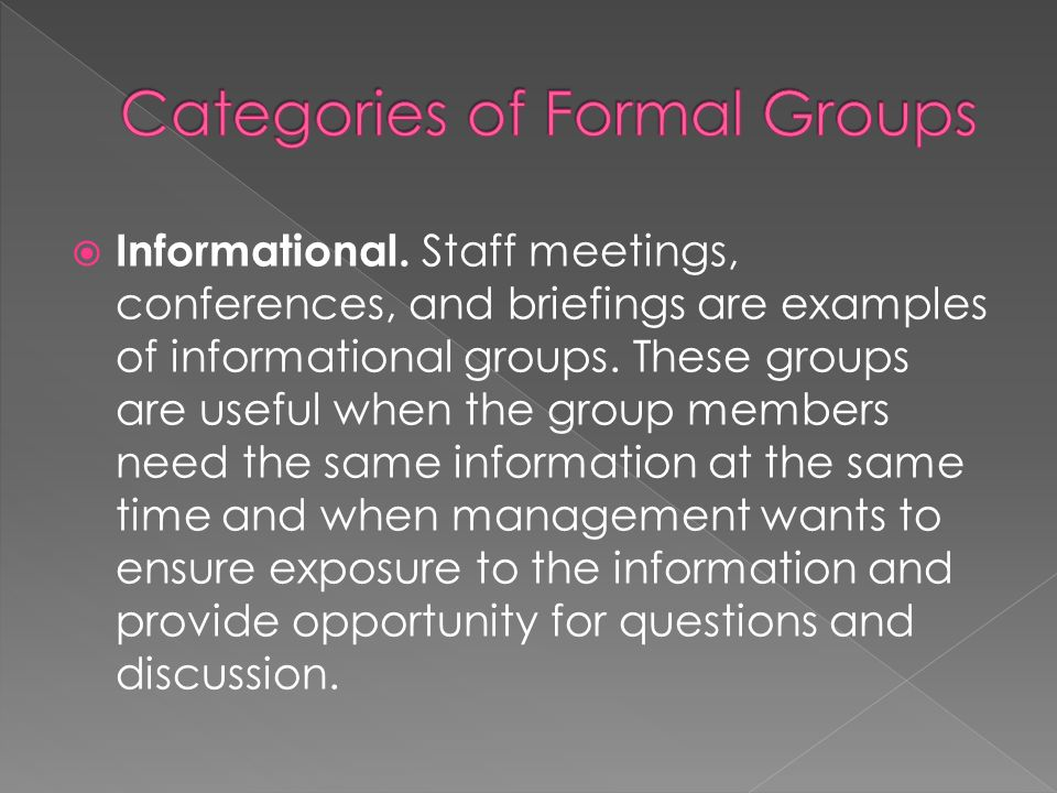 Informational. Staff meetings, conferences, and briefings are examples of informational groups.
