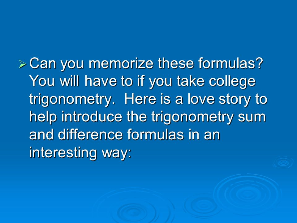 sum and difference formulas objective to develop and use  you will have to if you take college trigonometry