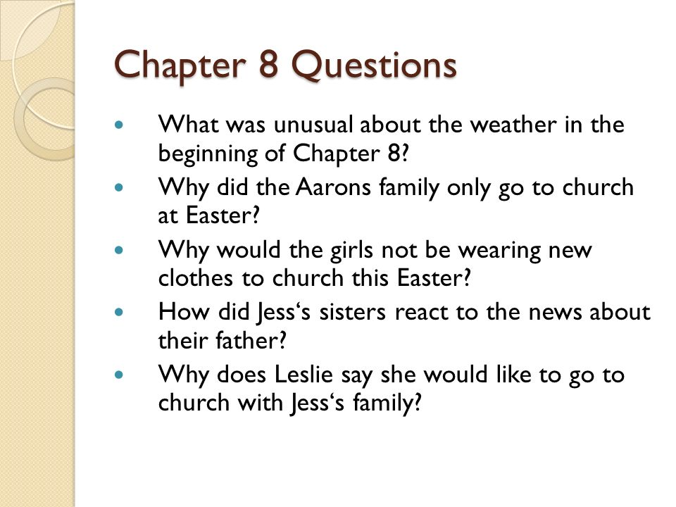 Chapter 8 Questions What was unusual about the weather in the beginning of Chapter 8? Why did the Aarons family only go to church at Easter? Why would