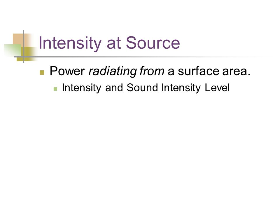 Intensity at Source Power radiating from a surface area. Intensity and Sound Intensity Level