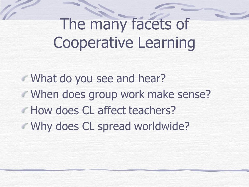 The many facets of Cooperative Learning What do you see and hear.