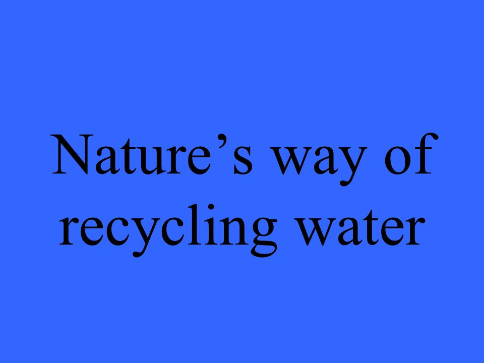 Nature's way of recycling water