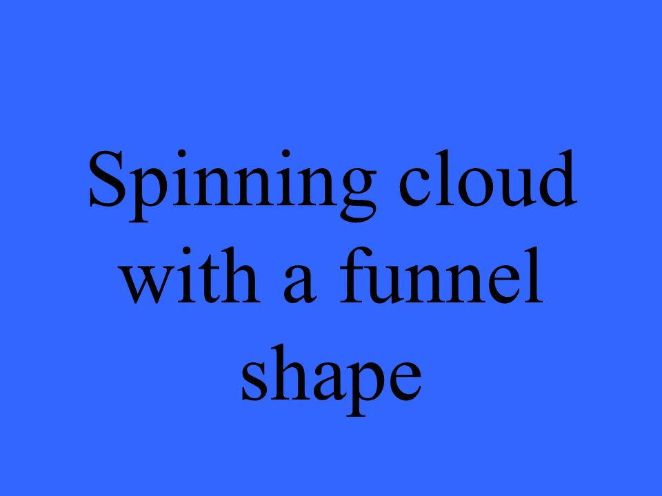 Spinning cloud with a funnel shape