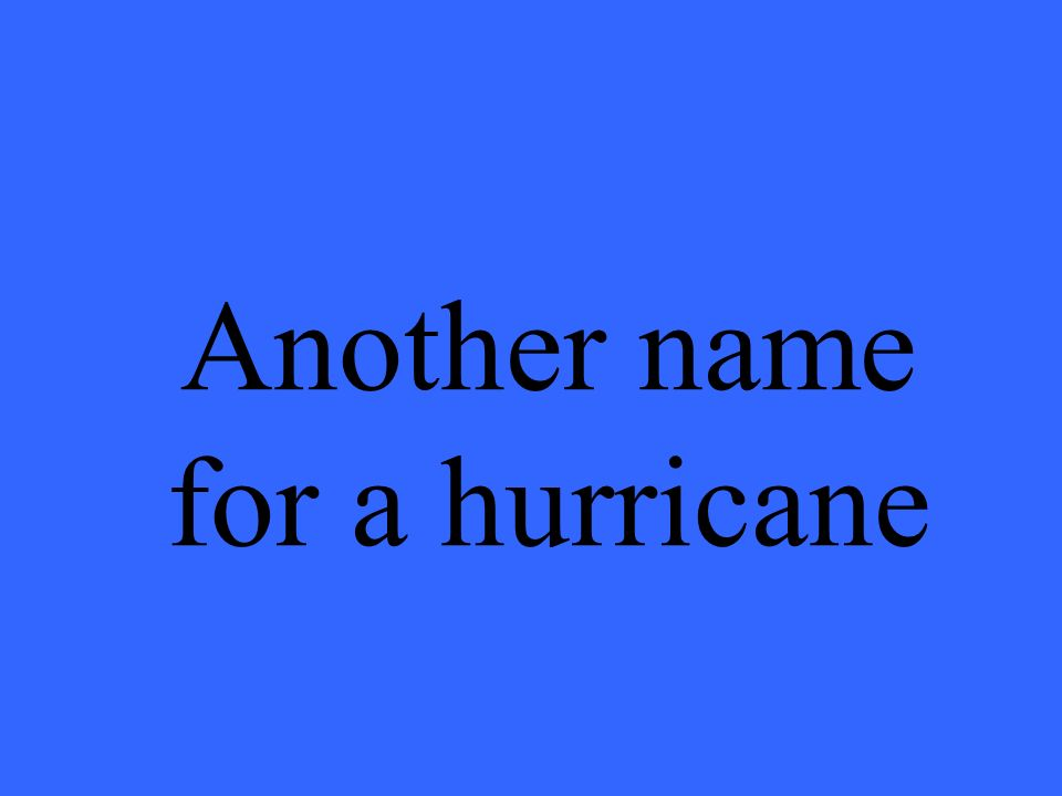 Another name for a hurricane