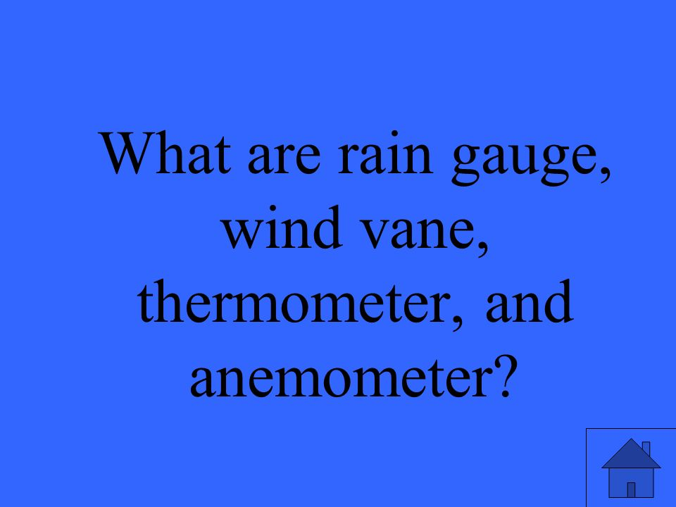 What are rain gauge, wind vane, thermometer, and anemometer