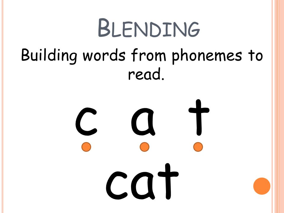 B LENDING Building words from phonemes to read. c a t