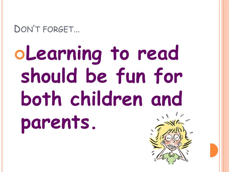 D ON ' T FORGET … Learning to read should be fun for both children and parents.