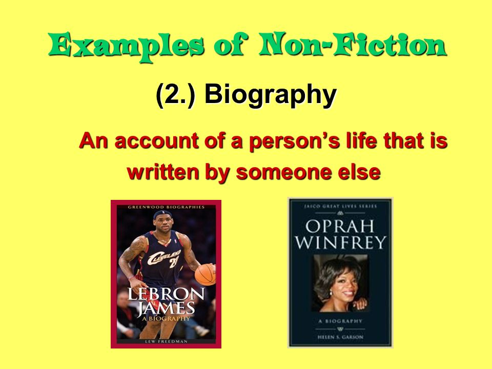 (2.) Biography An account of a person's life that is written by someone else written by someone else Examples of Non-Fiction