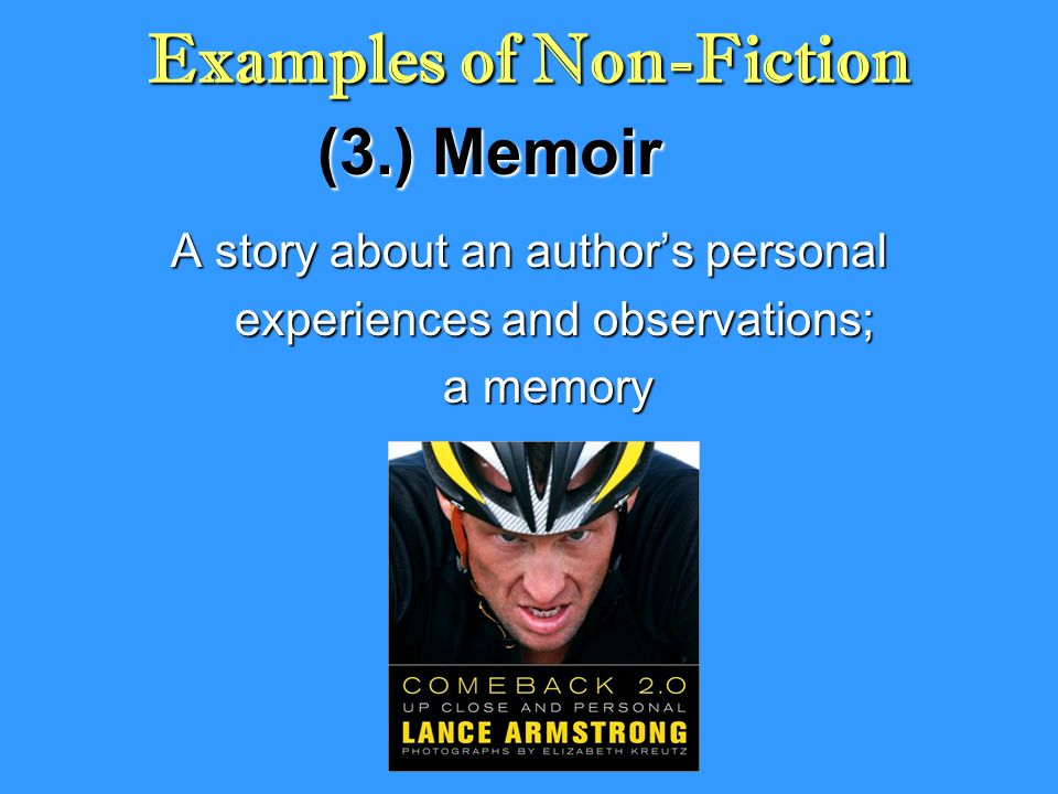 (3.) Memoir A story about an author's personal experiences and observations; experiences and observations; a memory a memory Examples of Non-Fiction