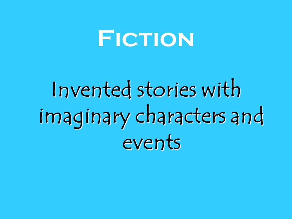 Fiction Invented stories with imaginary characters and events