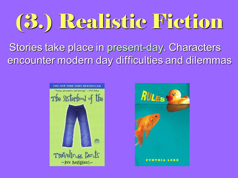 (3.) Realistic Fiction Stories take place in present-day.