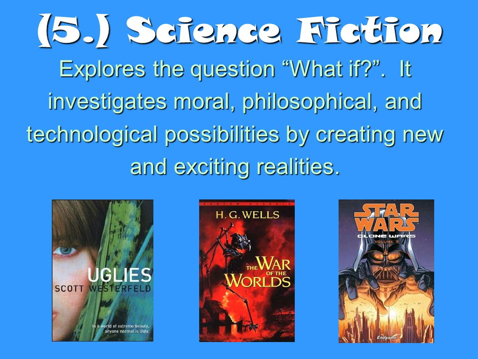 (5.) Science Fiction Explores the question What if .