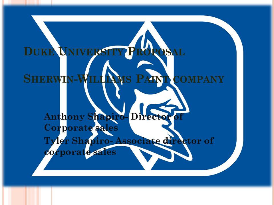 1 D UKE U NIVERSITY P ROPOSAL S HERWIN -W ILLIAMS P AINT COMPANY Anthony Shapiro- Director of Corporate sales Tyler Shapiro- Associate director of corporate ...