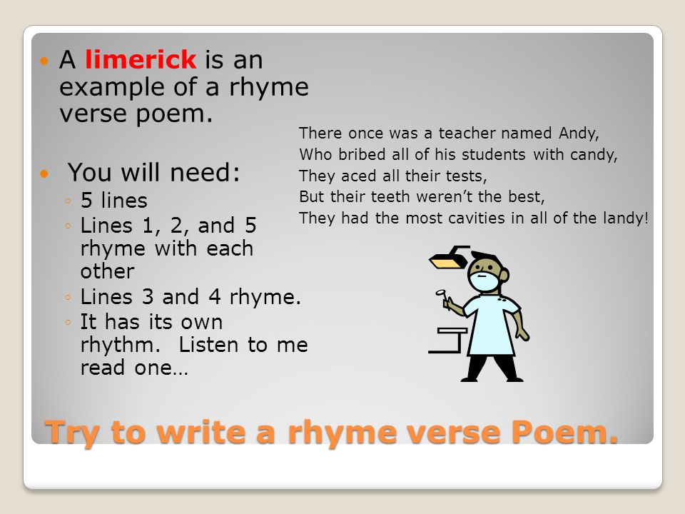 how to write a rhyming poem How do i write a poem about myself that needs to rhyme to write a poem about yourself that rhymes it is highly recommended that you obtain a copy of a rhyming.