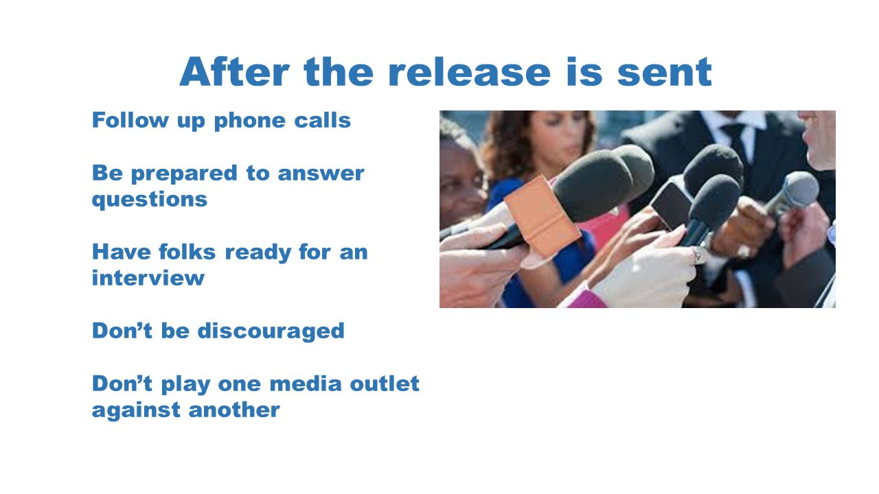 4 after the release is sent follow up phone calls be prepared to answer questions have folks ready for an interview dont be discouraged dont play one - Calling After An Interview Follow Up Phone Call After Interview