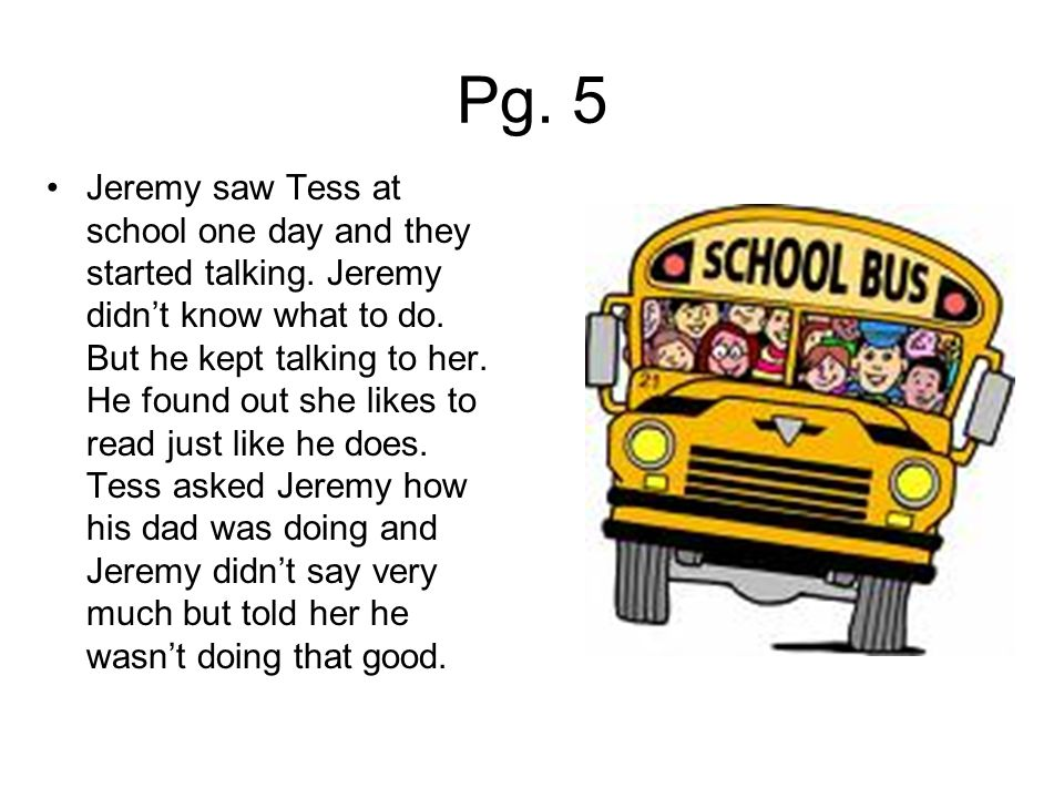 Pg. 5 Jeremy saw Tess at school one day and they started talking.