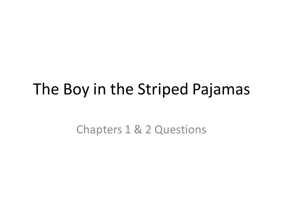 The Boy in the Striped Pajamas Chapters 1 & 2 Questions