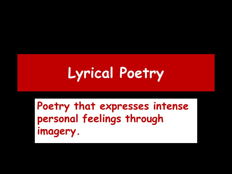 Lyrical Poetry Poetry that expresses intense personal feelings through imagery.