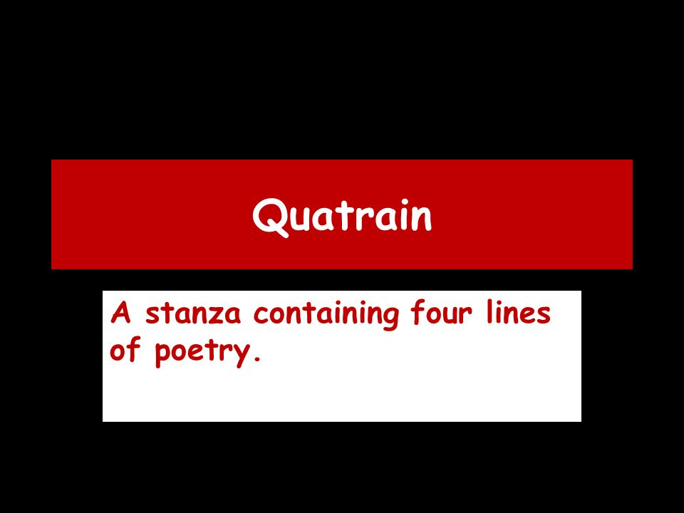 Quatrain A stanza containing four lines of poetry.