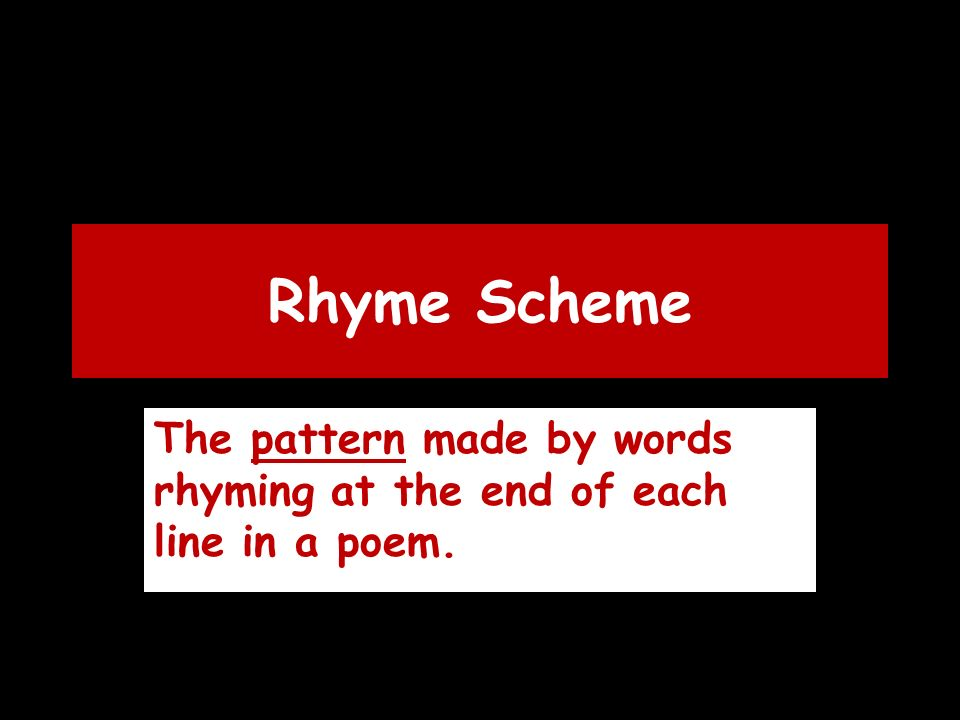 Rhyme Scheme The pattern made by words rhyming at the end of each line in a poem.