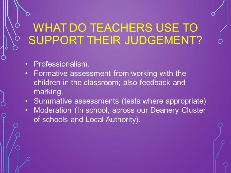WHAT DO TEACHERS USE TO SUPPORT THEIR JUDGEMENT. Professionalism.