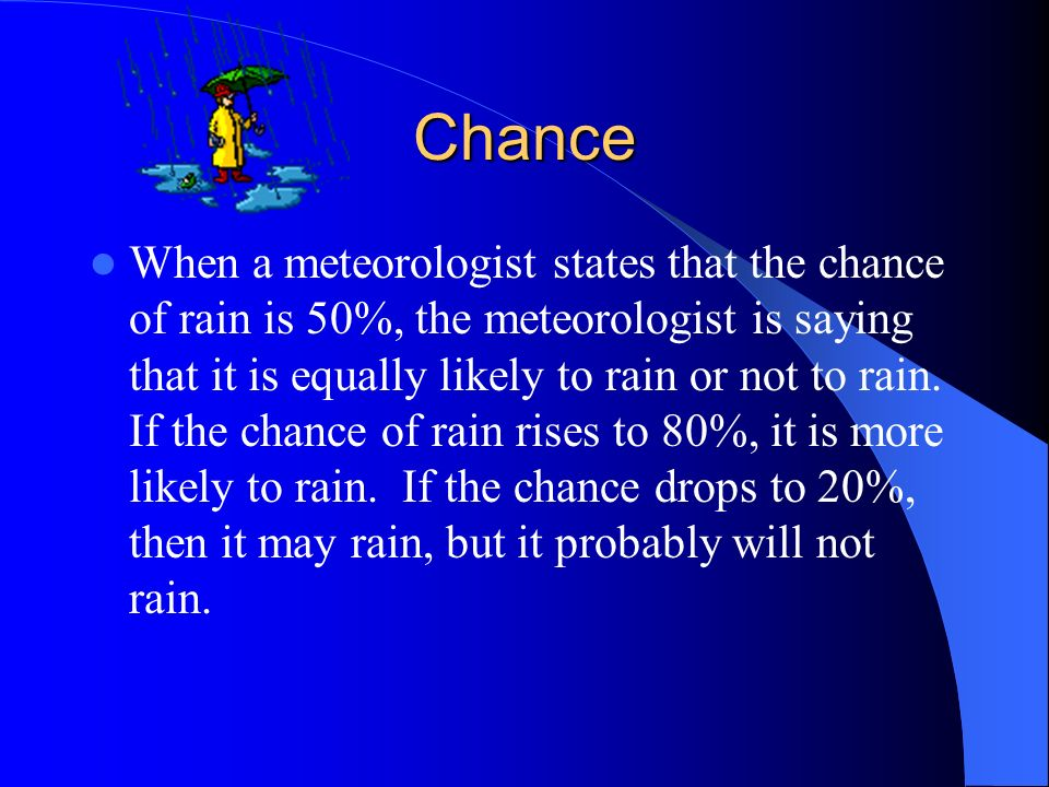 CHANCE Chance is how likely it is that something will happen.
