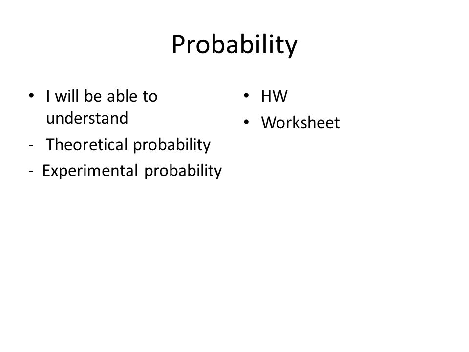 Probability I will be able to understand Theoretical probability – Experimental Probability Worksheets