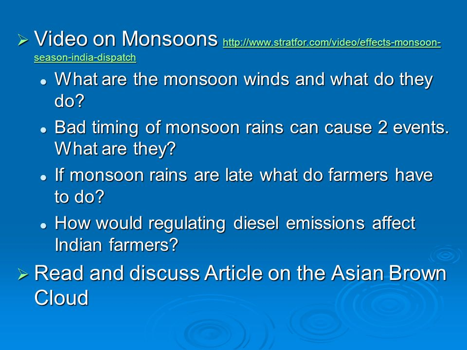  Video on Monsoons http://www.stratfor.com/video/effects-monsoon- season-india-dispatch http://www.stratfor.com/video/effects-monsoon- season-india-dispatch http://www.stratfor.com/video/effects-monsoon- season-india-dispatch What are the monsoon winds and what do they do.