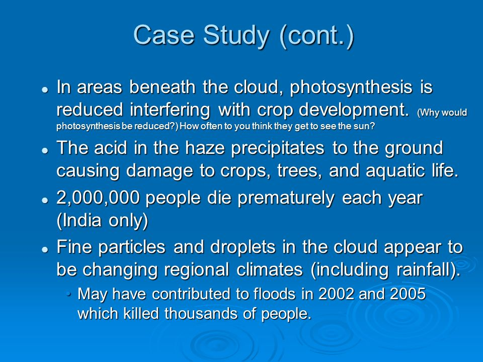 Case Study (cont.) In areas beneath the cloud, photosynthesis is reduced interfering with crop development.