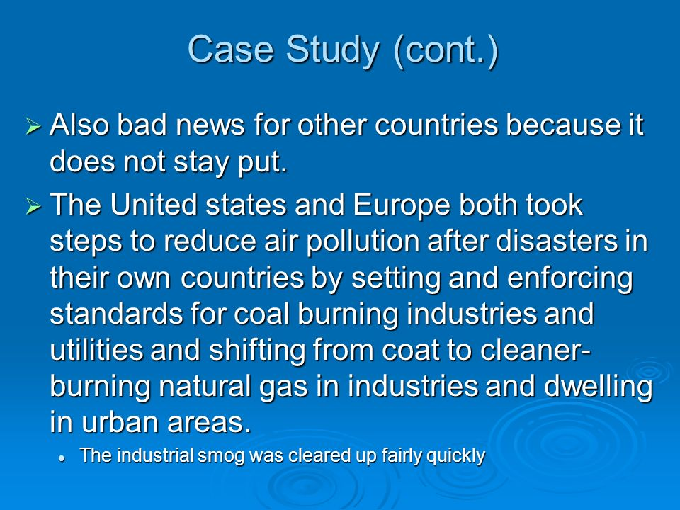 Case Study (cont.)  Also bad news for other countries because it does not stay put.