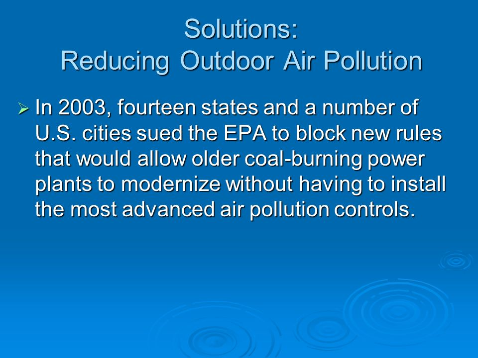 Solutions: Reducing Outdoor Air Pollution  In 2003, fourteen states and a number of U.S.