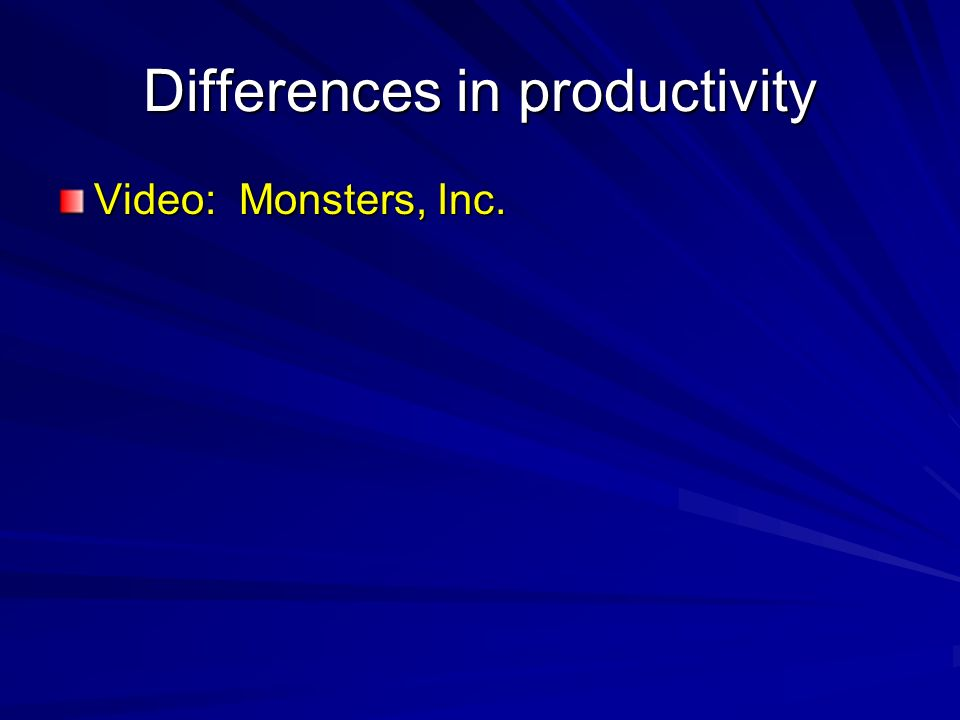 Differences in productivity Video: Monsters, Inc.