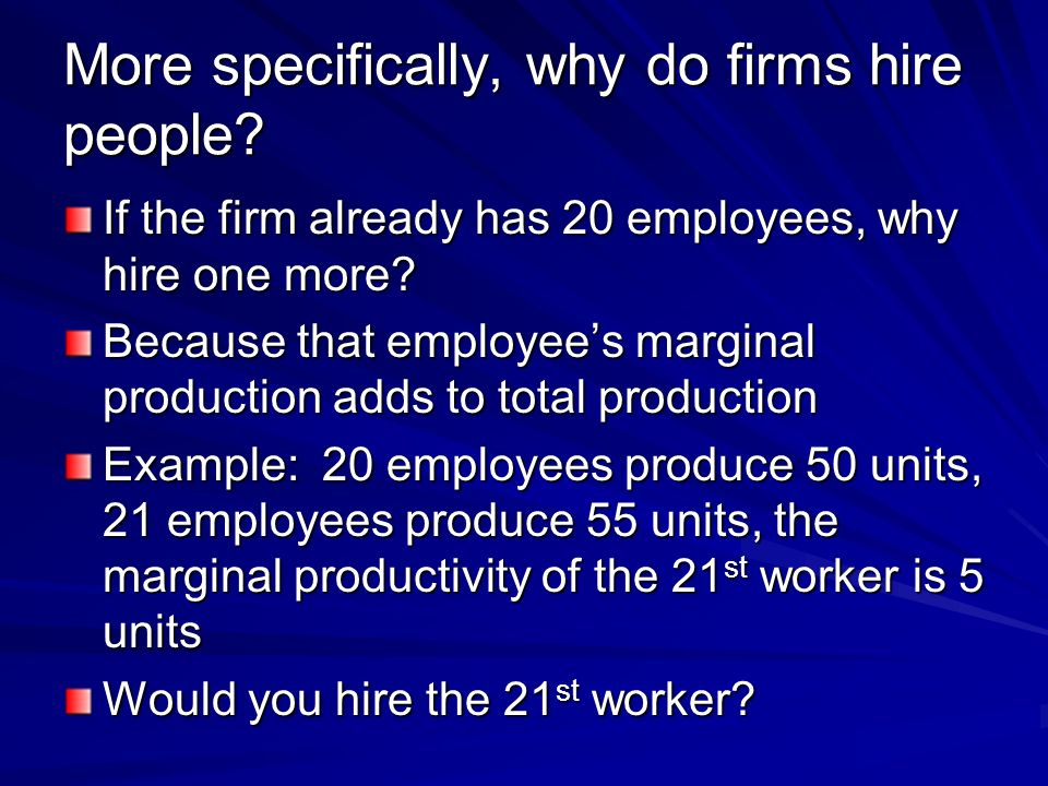 More specifically, why do firms hire people.