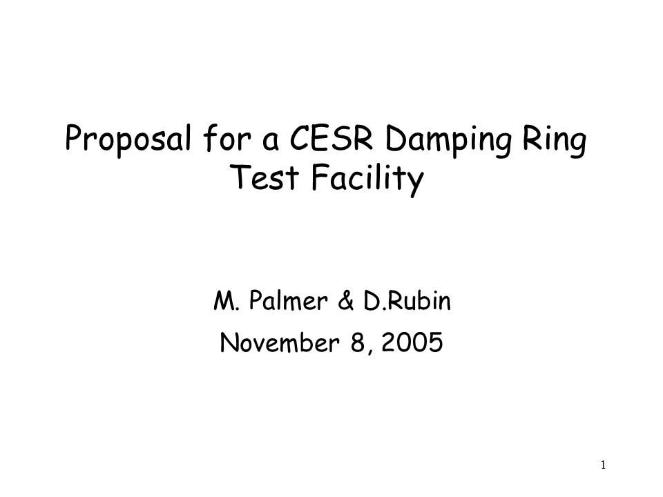 1 Proposal for a CESR Damping Ring Test Facility M. Palmer & D.Rubin November 8, 2005