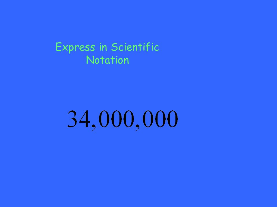 Express in Scientific Notation