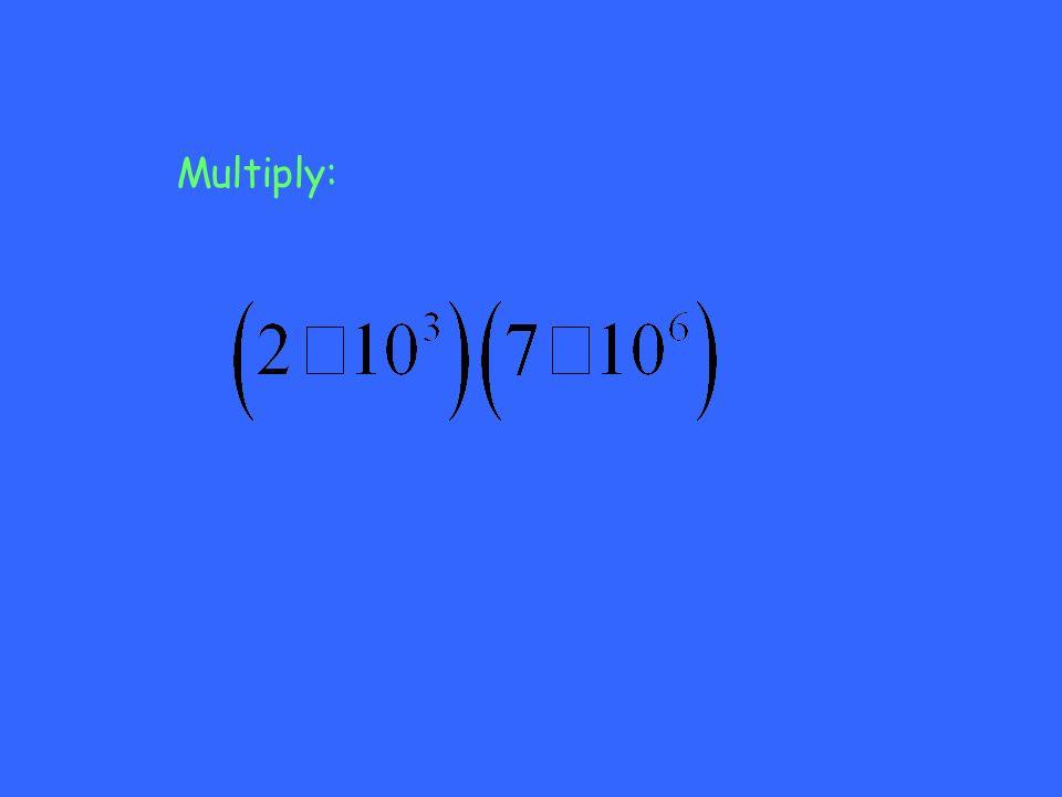 Multiply: