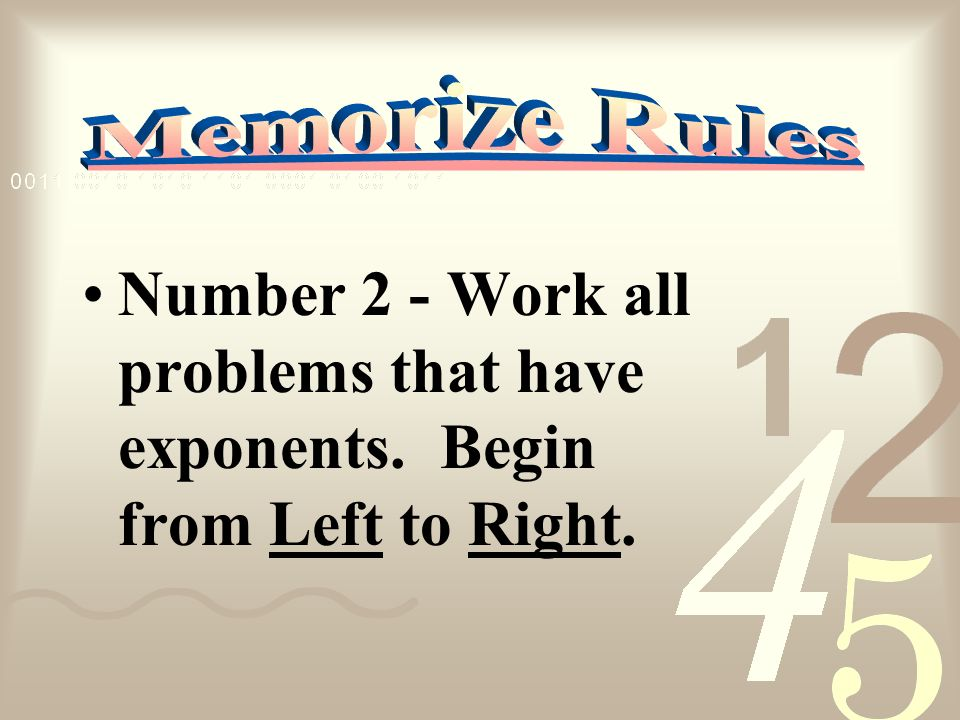 Number 2 - Work all problems that have exponents. Begin from Left to Right.