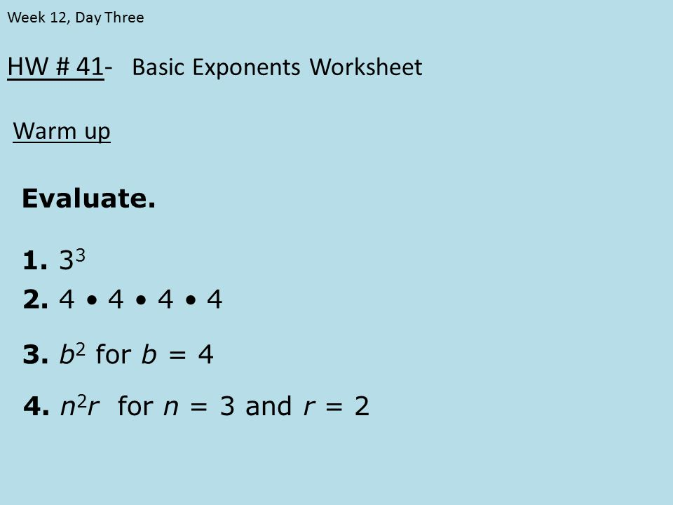 HW 41 Basic Exponents Worksheet Warm up Week 12 Day Three – Evaluating Exponents Worksheet