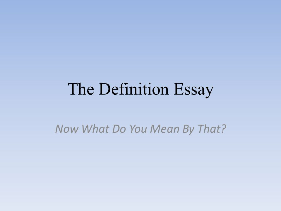 the definition essay now what do you mean by that ppt  1 the definition