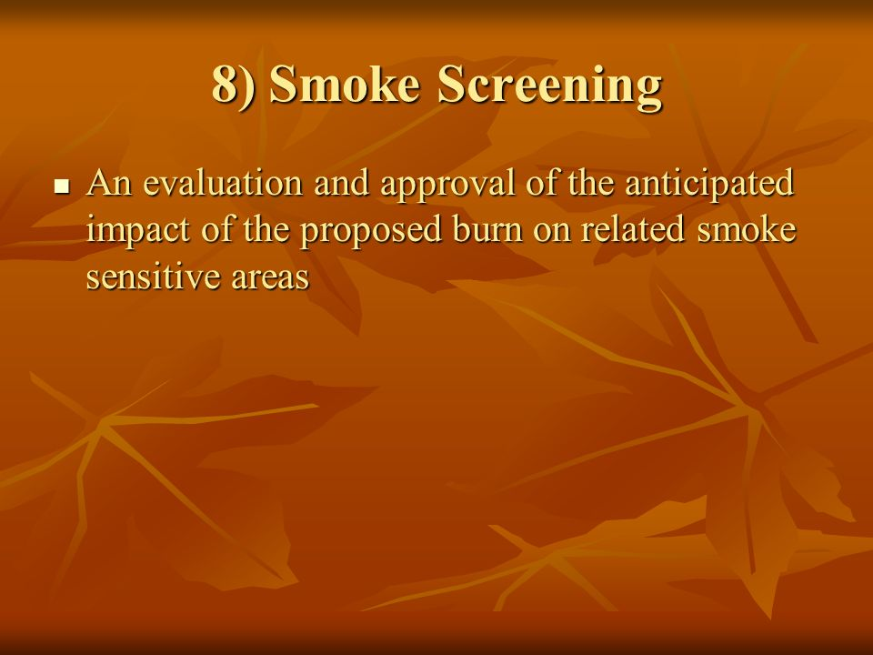 8) Smoke Screening An evaluation and approval of the anticipated impact of the proposed burn on related smoke sensitive areas An evaluation and approval of the anticipated impact of the proposed burn on related smoke sensitive areas
