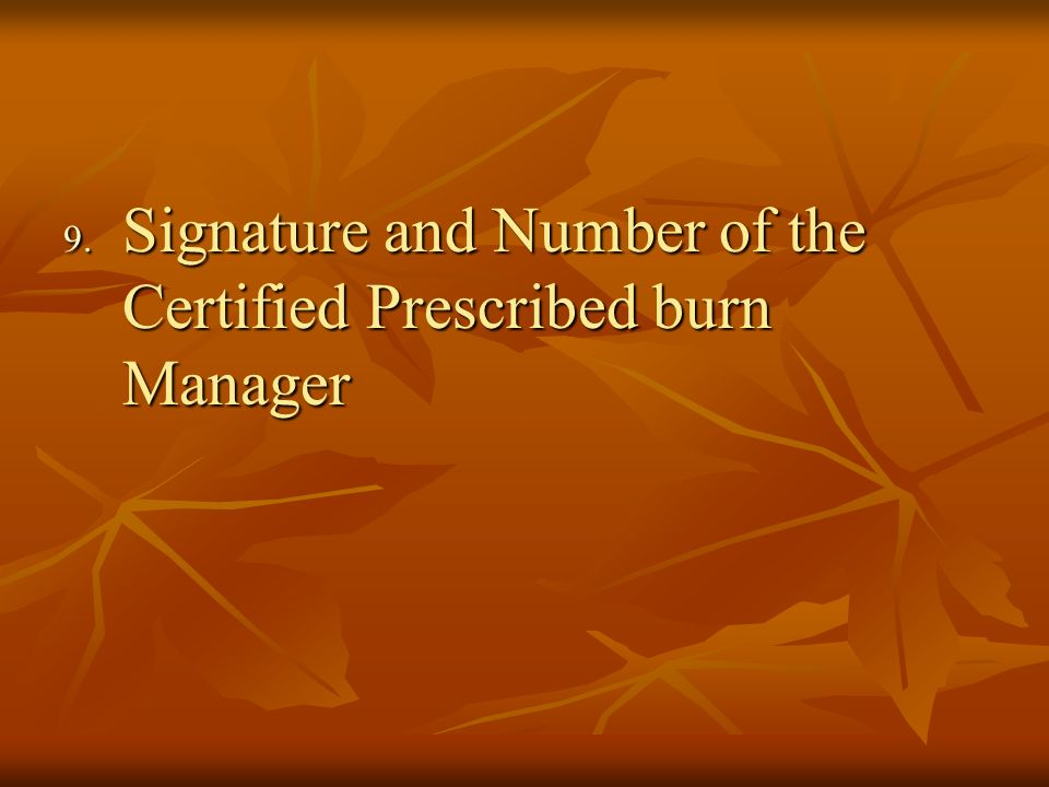 9. Signature and Number of the Certified Prescribed burn Manager