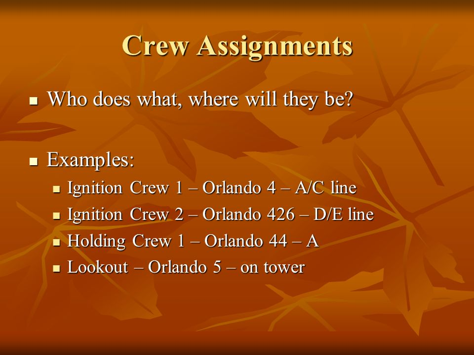 Crew Assignments Who does what, where will they be.