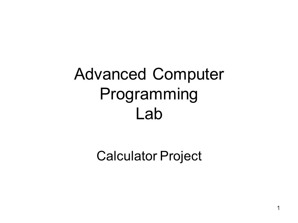 1 Advanced Computer Programming Lab Calculator Project. - ppt download