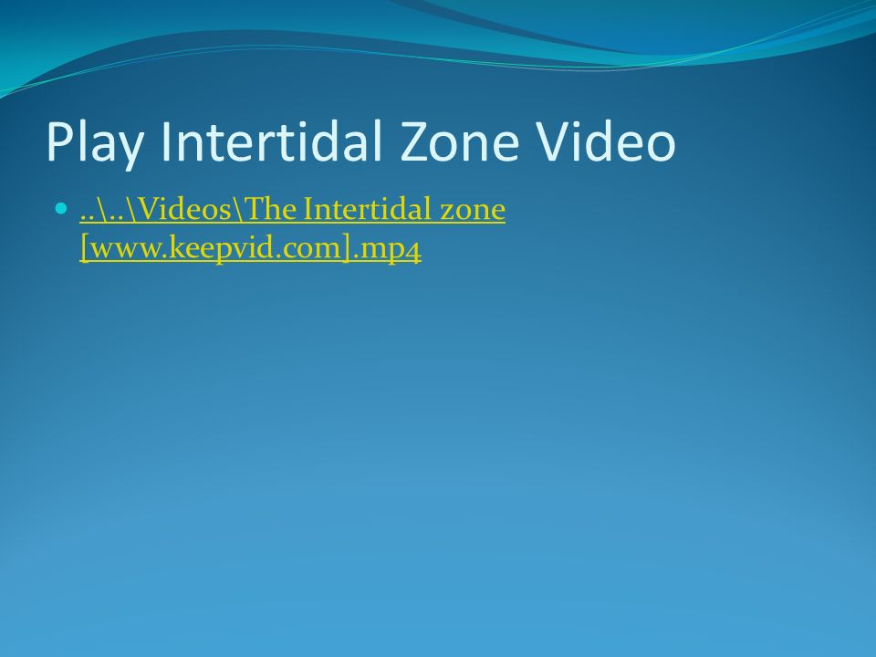 Play Intertidal Zone Video..\..\Videos\The Intertidal zone [www.keepvid.com].mp4..\..\Videos\The Intertidal zone [www.keepvid.com].mp4