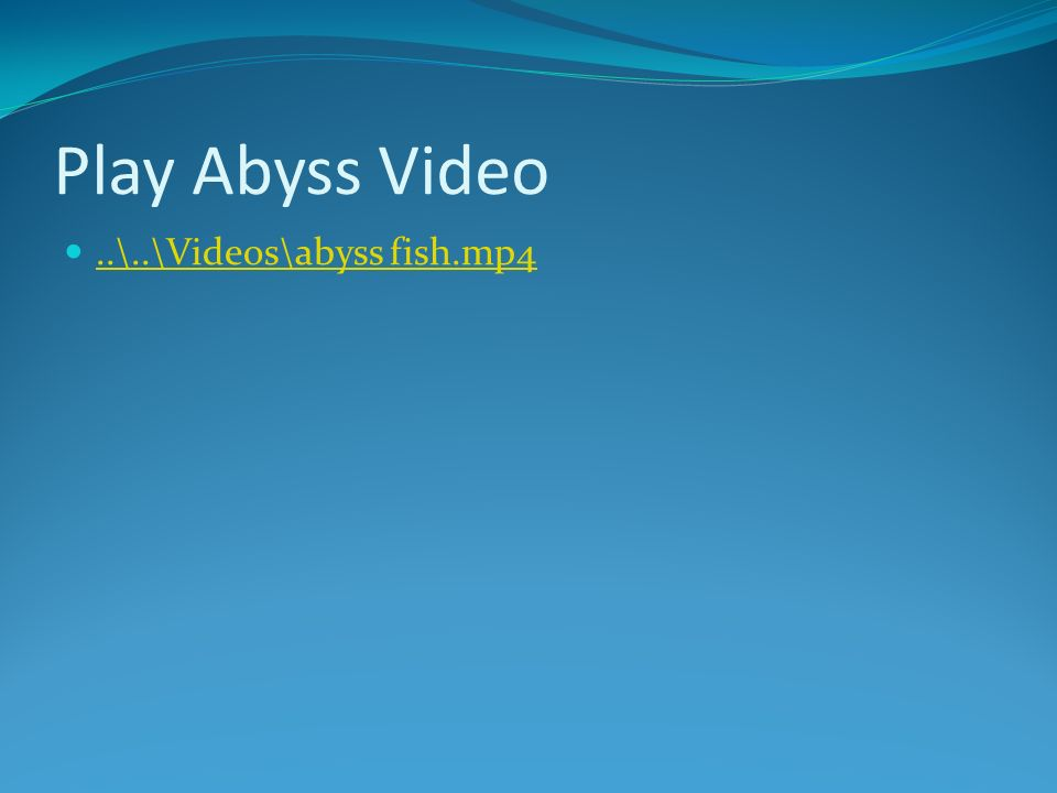 Play Abyss Video..\..\Videos\abyss fish.mp4