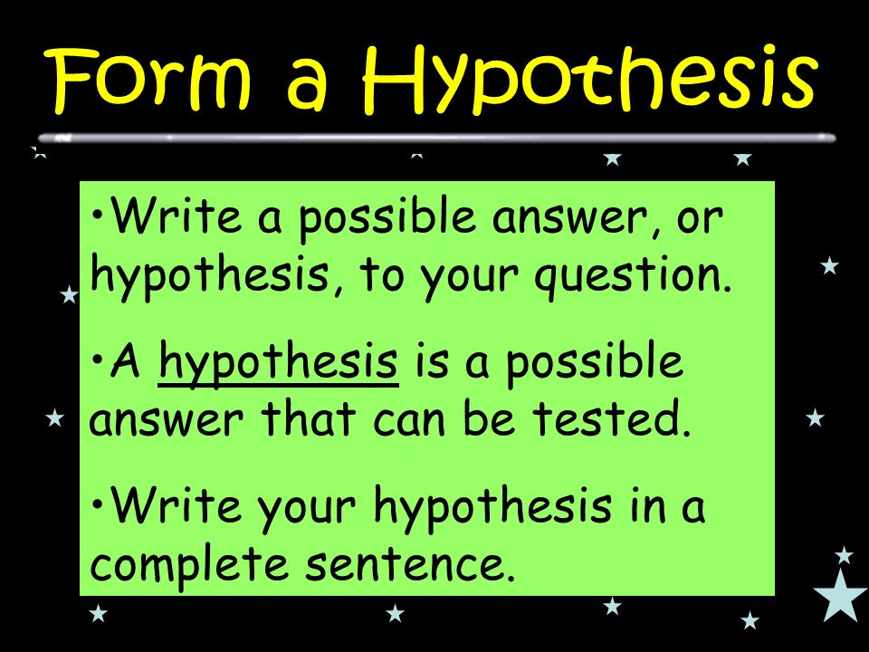 Write a possible answer, or hypothesis, to your question.