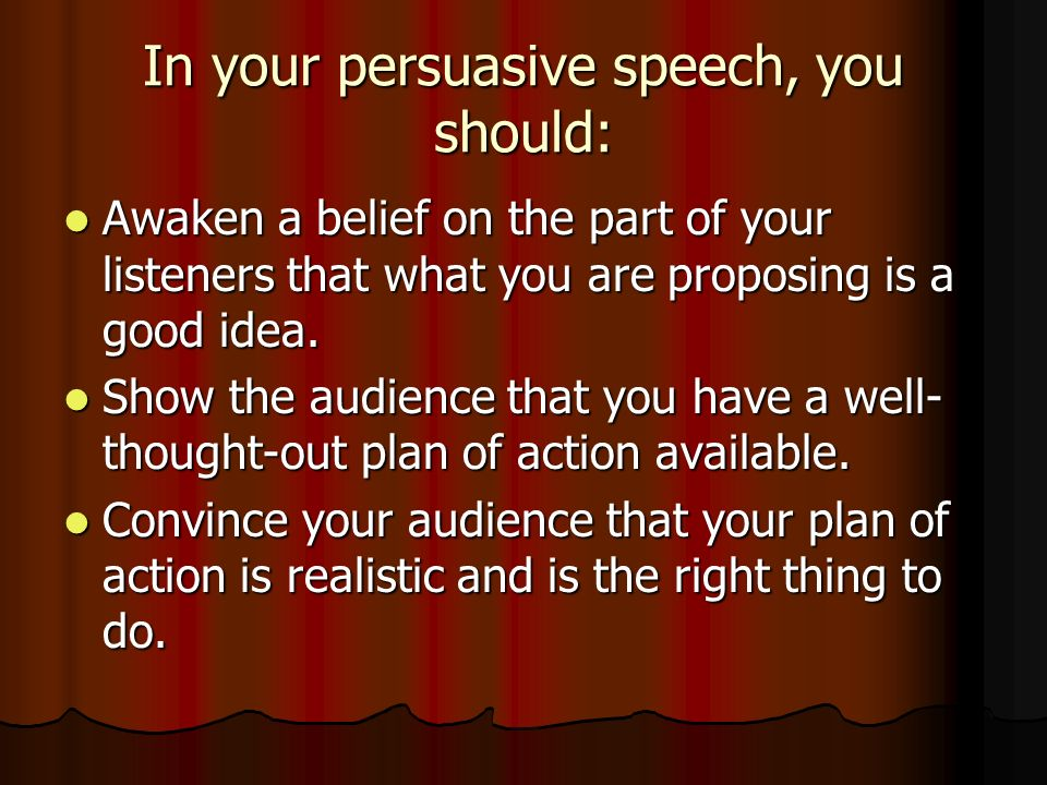 persuasive speaking how to give a persuasive speech ppt  in your persuasive speech you should awaken a belief on the part of your