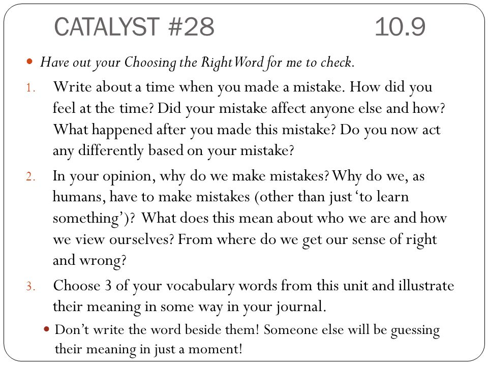 CATALYST #28 10.9 Have out your Choosing the Right Word for me to check.