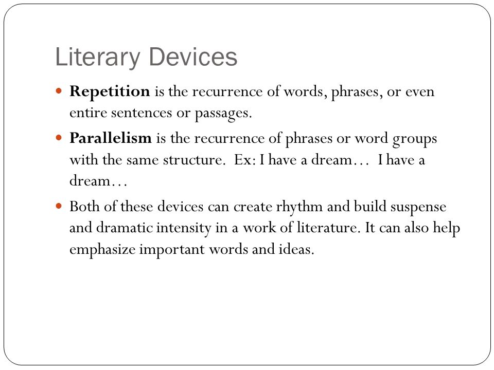 Literary Devices Repetition is the recurrence of words, phrases, or even entire sentences or passages.